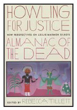 Howling for Justice: New Perspectives on Leslie Marmon Silko's Almanac of the Dead Edited by Rebecca Tillett