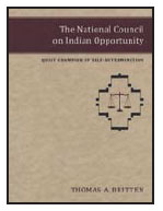 The National Council on Indian Opportunity: Quiet Champion of Self-Determination By Thomas A. Britten