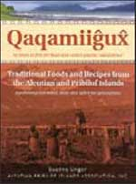 Qaqamiigux: Traditional Foods and Recipes from the Aleutian and Pribilof Islands By Suanne Unger