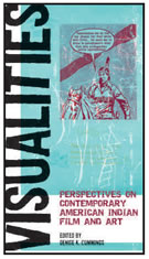 VISUALITIES: PERSPECTIVES ON CONTEMPORARY AMERICAN INDIAN FILM AND ART
